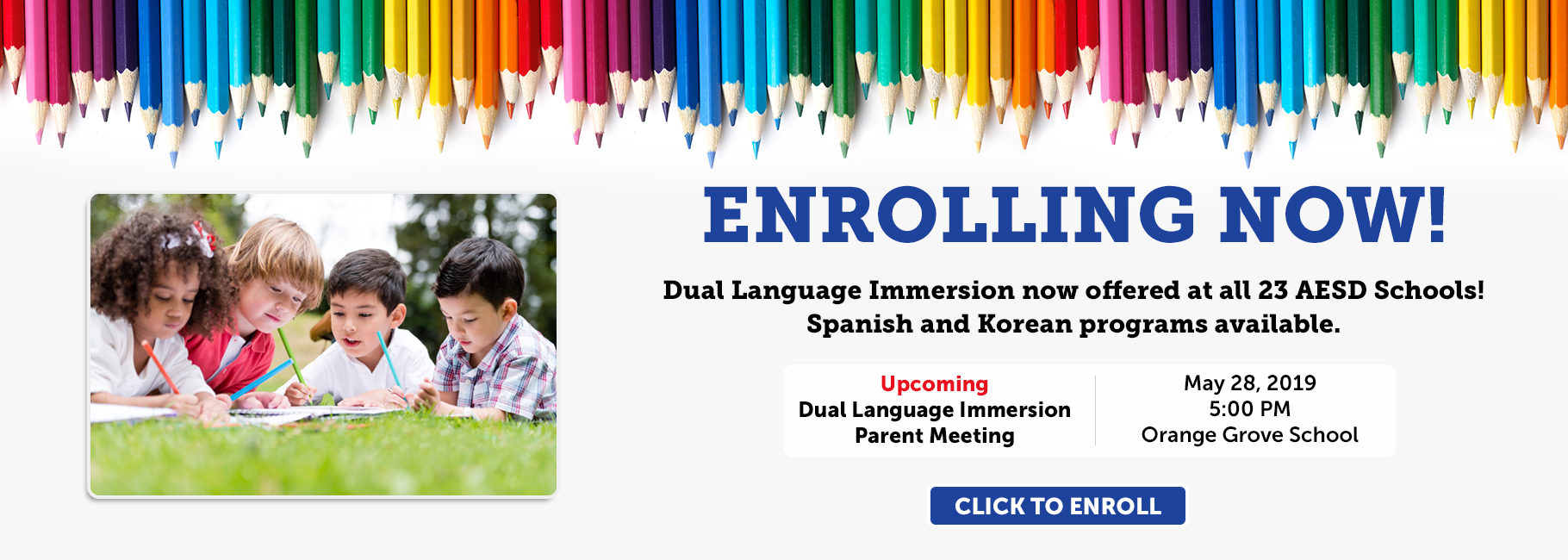Dual Language Immersion now offered at all 23 AESD Schools!  Spanish and Korean programs available. Upcoming Dual Language Immersion  Parent Meeting May 28, 2019 at 5:00 PM at at  Orange Grove Elementary School.