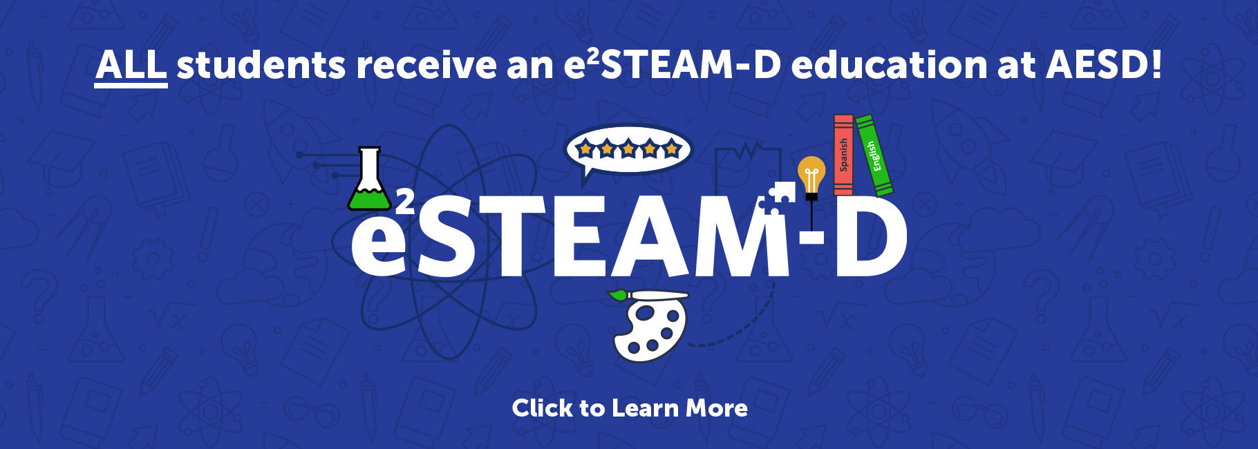 ALL students receive an e²STEAM-D education at AESD! Click to Learn More.